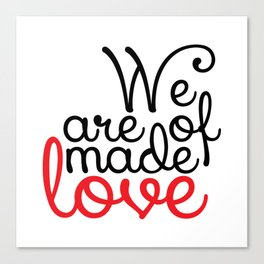 We are made of love Canvas Print