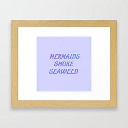 Mermaids smoke seaweed funny quote Framed Art Print