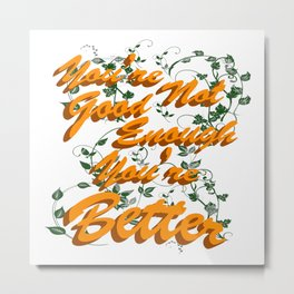You're Not Good Enough You're Better Metal Print