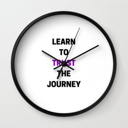 LEARN TO TRUST THE JOURNEY Wall Clock