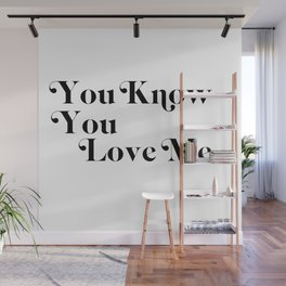 you know you love me Wall Mural