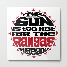The Sun Is Too Hot For The Rangas Metal Print