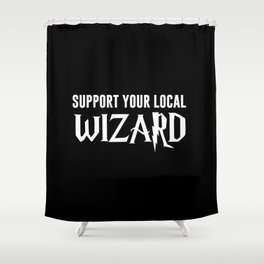 Support Your Local Wizard Shower Curtain