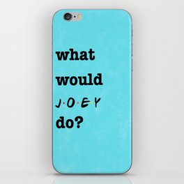 What Would JOEY Do? (1 of 7) - Watercolor iPhone Skin