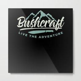 Live The Adventure - Bushcraft Outdoor Metal Print