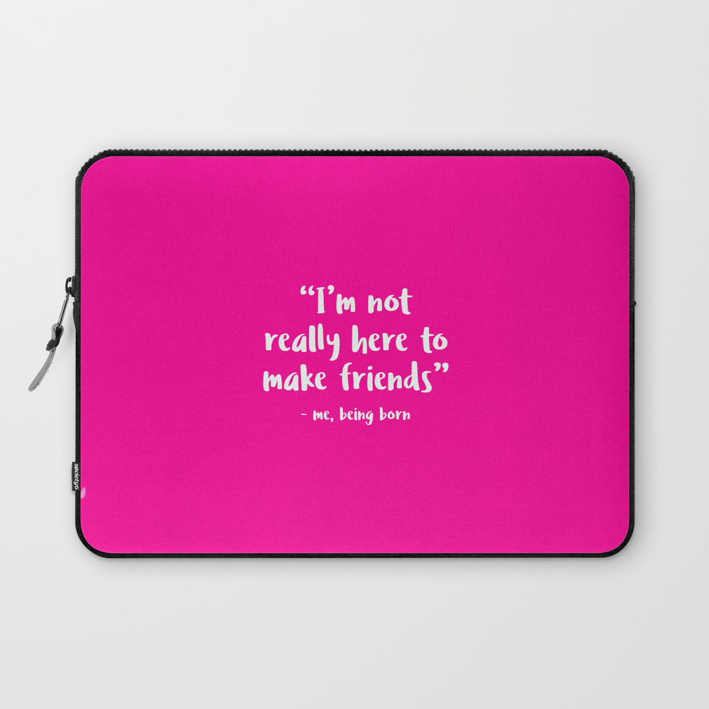 I'm Not Really Here To Make Friends Laptop Sleeve LSV8442572
