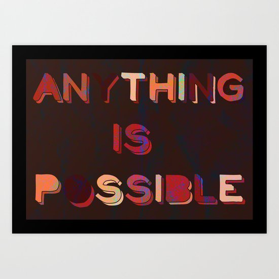 'Anything Is Possible' Print Art Print