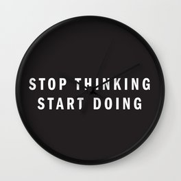 STOP THINKING START DOING Wall Clock