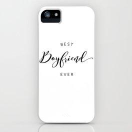 BEST BOYFRIEND EVER iPhone Case