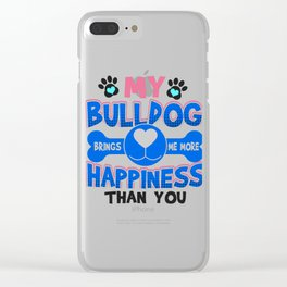 Bulldog Dog Lover My Bulldog Brings Me More Happiness than You Clear iPhone Case