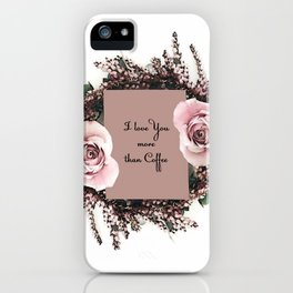 I love you more than coffee iPhone Case