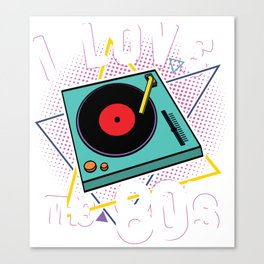 I Love The 80's Turntable - Funny 80s Quote Gift Canvas Print