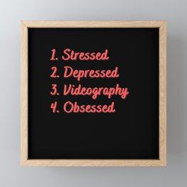 Stressed. Depressed. Videography. Obsessed. Framed Mini Art Print