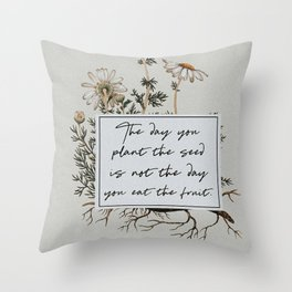 The Day You Plant the Seed is Not the Day You Eat the Fruit Throw Pillow