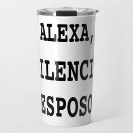 Alexa, Silencia Esposo - Espanol (Silence Husband, Spanish) Travel Mug