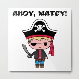 Ahoy, Matey! Metal Print