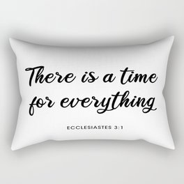 There Is A Time For Everything, ECCLESIASTES 3:1 Rectangular Pillow