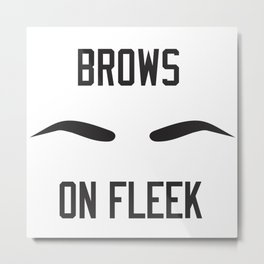 Brows On Fleek Metal Print