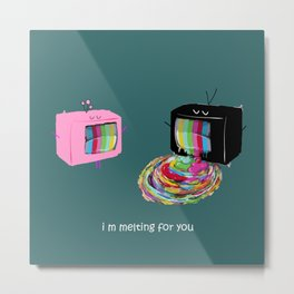 I m melting for you Metal Print