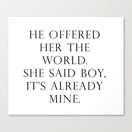 He offered her the world. She said boy, it's already mine. Canvas Print