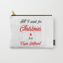 All I Want For Christmas Is A Vegan Girlfriend Carry-All Pouch