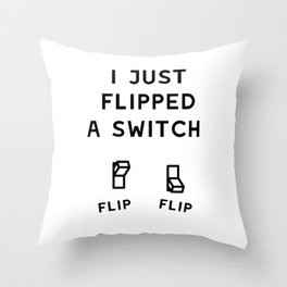 Nonstop I Just Flipped A Switch Throw Pillow