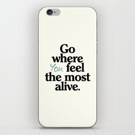 Go where you feel the most alive, motivational quote, be free, wanderlust, leave your comfort zone iPhone Skin
