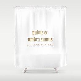 Pulvis Et Umbra Sumus Shower Curtain