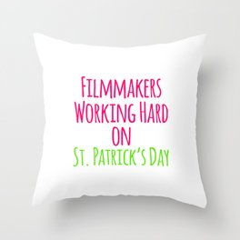 Filmmakers Working Hard on St Patricks Day Quote Throw Pillow