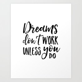 Dreams Don't Work Unless You Do,Motivational Quote,Inspirational Quote,Children Quote,Kids Gift,Nurs Art Print