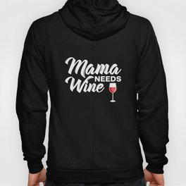 Mama Needs Some Wine - Funny Mom Wine Lover Hoody