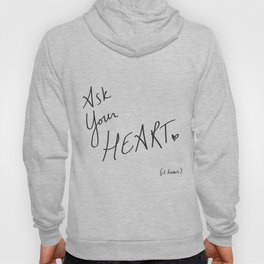 Ask Your Heart. (it knows.) Quote Hoody