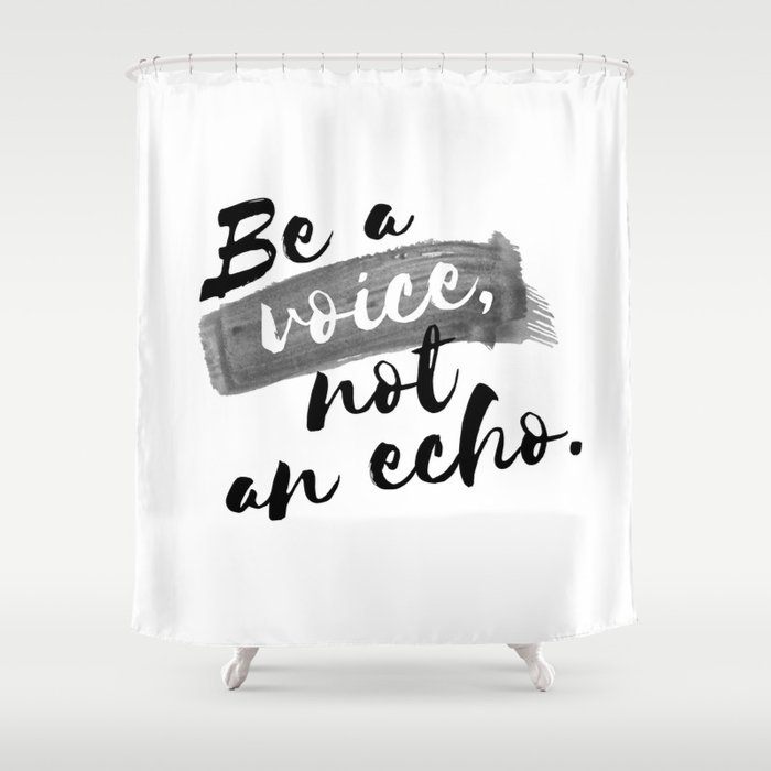 QUOTE Be A Voice Not An Echo Shower Curtain