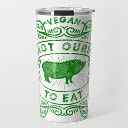 Not Ours To Eat Vegan Statement Travel Mug