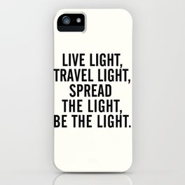 Live, travel, spread the light, be the light, inspirational quote, motivational, feelgood, shine iPhone Case