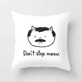 Don't stop meow. Throw Pillow