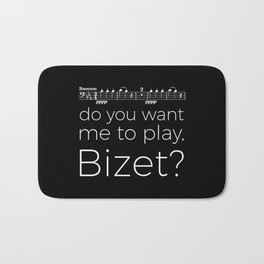 Bassoon - Do you want me to play, Bizet? (black) Bath Mat