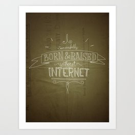 Born without the Internet Art Print
