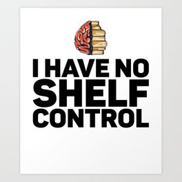 I Have No Shelf Control Gift for Bibliophile Art Print