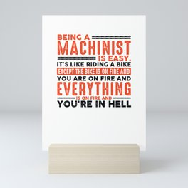 Being a Machinist Is Easy Shirt Everything On Fire, funny Machinist gift idea Mini Art Print