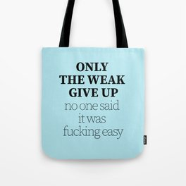 Only the weak give up Tote Bag