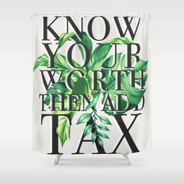 know your worth then add tax Shower Curtain