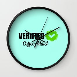 Verified coffee addict funny quote Wall Clock