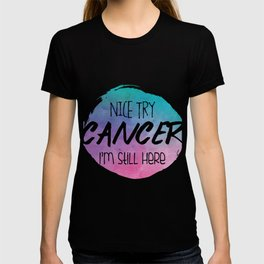 Nice Try Cancer I'm Still Here T-shirt