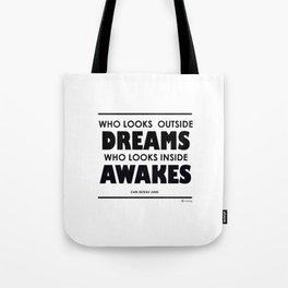 Who Looks Outside Dreams, Who Looks Inside Awakes Tote Bag