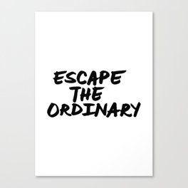'Escape the Ordinary' Hand Letter Type Word Black & White Canvas Print