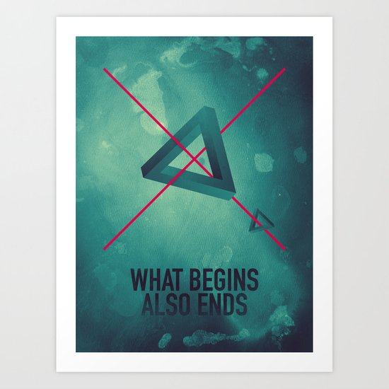 WHAT BEGINS ALSO ENDS Art Print