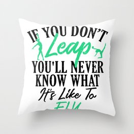 Gymnast If You Don't Leap Never Knows What It Feels Like to Fly Gymnastics Throw Pillow