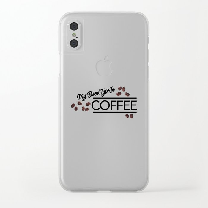 My blood type is Coffee Clear iPhone Case