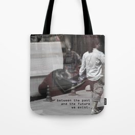 between the past  and the future  we exist Tote Bag
